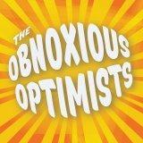 The Obnoxious Optimists
