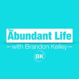 The Abundant Life with Brandon KelleyThe Abundant Life with Brandon Kelley