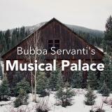 Bubba Servanti's Musical Palace