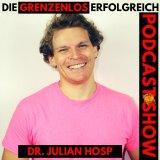 Die Grenzenlos Erfolgreich Podcast Show - mit Dr. Julian Hosp