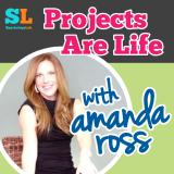 Projects Are Life with Amanda Ross