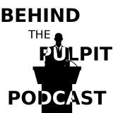 Behind the Pulpit Podcast - Growing Young Ministers