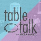 Podcast – Table Talk With Mike and Nancy