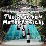 The Drunken Metaphysical