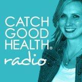 Catch Good Health Radio