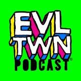 Evil Twin Podcast - #EVLTWN