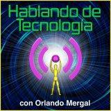 Hablando de Tecnología con Orlando Mergal | Podcast En Español | Discusión inteligente sobre computa