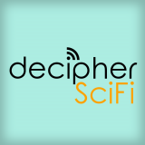 decipher SciFi : the show about how and why