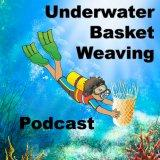 Underwater Basket Weaving Podcast