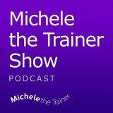 Michele the Trainer Show