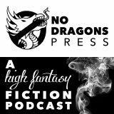 No Dragons Press: A HIGH FANTASY Serial Fiction Podcast
