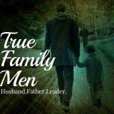 The True Family Men Podcast