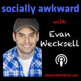 Socially Awkward with Evan Wecksell
