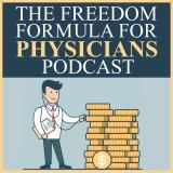 The Freedom Formula for Physicians Podcast