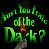 Aint You Fraid of the Dark