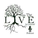 The Live for Yourself Podcast: Living toward greater health, wealth, and happiness