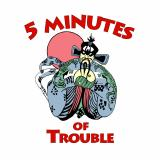 5 Minutes of Trouble