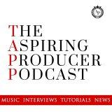 The Aspiring Producer Podcast: Music Production Interviews, Features, Tutorials and Inspiration