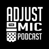 Adjust the Mic Podcast