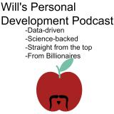Will's Personal Development Podcast: Science and Data-based Advice from Billionaires