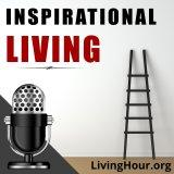 Inspirational Living: Life Lessons for Success, Happiness, Motivation, Spiritual Growth, Self-Help &