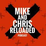 mikeandchrisreloaded's podcast