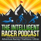 The Intelligent Racer Podcast: Adventure Racing | Triathlons | Ultras
