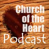 The Church of the Heart Podcast