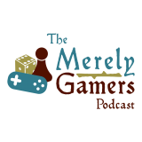 The Merely Gamers Podcast