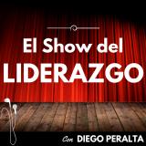 El Show del Liderazgo con Diego Peralta: Desarrollo y Crecimiento Personal | Superación | Motivación