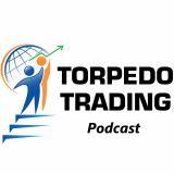 Torpedo Trading Podcast