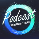 Bridge Family Church Podcast