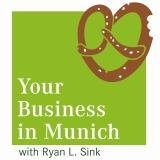 Your Business in Munich with Ryan L. Sink