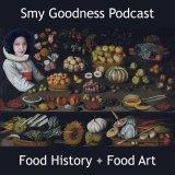 Smy Goodness Podcast : Food, Art, History & Design