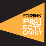The Drunk Projectionist