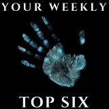 Your Weekly Top Six