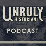 The Unruly Historian Podcast