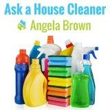 Ask a House Cleaner | Angela Brown | Savvy Cleaner | House Cleaning Tips