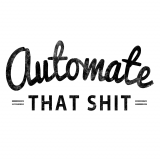 Automate that Sh*t