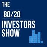 The 80/20 Investing Show