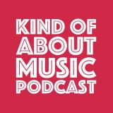 Kind of About Music Podcast