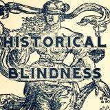 Historical Blindness