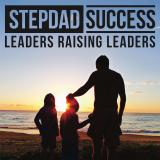 Stepdad Success Podcast - Leaders Raising Leaders
