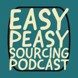 Easy Peasy Sourcing Podcast