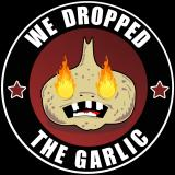 We Dropped The Garlic