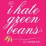 I Hate Green Beans with Lincee Ray