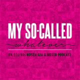 My So-Called Whatever: An 80's / 90's / NKOTB (New Kids on the Block) Nostalgia Podcast