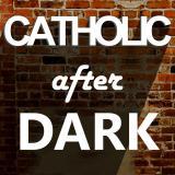 Catholic After Dark