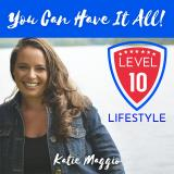 Level 10 Lifestyle | Inspiration | Motivation | Happiness With Success Coach Katie Maggio