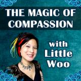 The Magic of Compassion with Little Woo